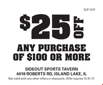 $25 any purchase of $100 or more. Not valid with any other offers or discounts. Offer expires 12-31-17.