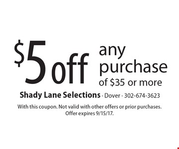 $5 off any purchase of $35 or more. With this coupon. Not valid with other offers or prior purchases. Offer expires 9/15/17.
