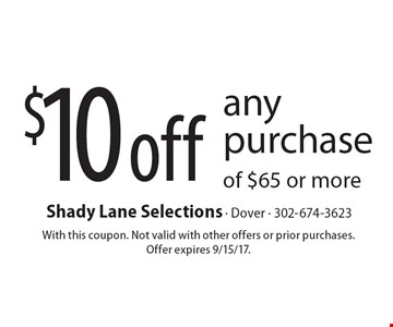 $10 off any purchase of $65 or more. With this coupon. Not valid with other offers or prior purchases. Offer expires 9/15/17.