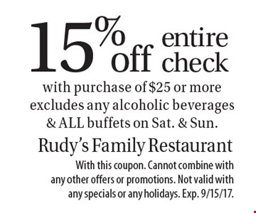 15% off entire check with purchase of $25 or more excludes any alcoholic beverages & ALL buffets on Sat. & Sun.. With this coupon. Cannot combine with any other offers or promotions. Not valid with any specials or any holidays. Exp. 9/15/17.