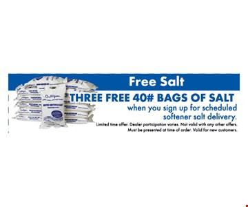 Free Salt. Three Free 40# Bags of Salt