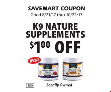 $1.00off K9 NatureSupPLEMENTS. SAVEMART COUPONGood 8/21/17 thru 10/22/17