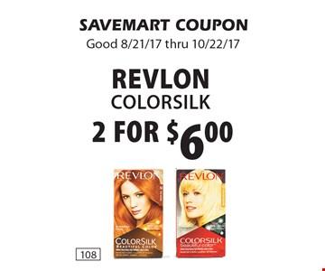 2 for $6.00 REVLONcolorsilk. SAVEMART COUPONGood 8/21/17 thru 10/22/17