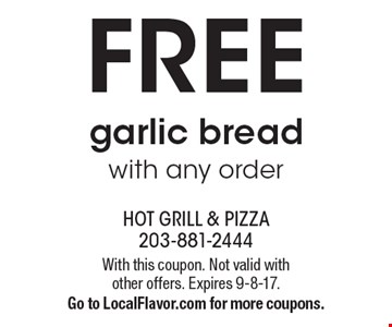 FREE garlic bread with any order. With this coupon. Not valid with other offers. Expires 9-8-17.Go to LocalFlavor.com for more coupons.