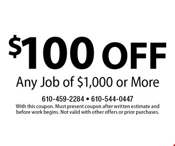 $100 OFF Any Job of $1,000 or More. With this coupon. Must present coupon after written estimate andbefore work begins. Not valid with other offers or prior purchases.