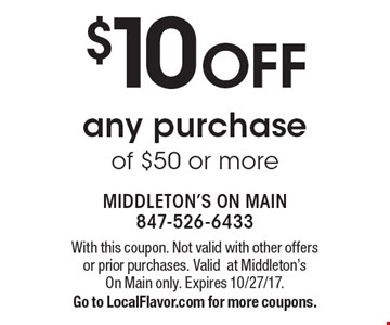 $10 OFF any purchase of $50 or more. With this coupon. Not valid with other offers or prior purchases. Validat Middleton'sOn Main only. Expires 10/27/17.Go to LocalFlavor.com for more coupons.