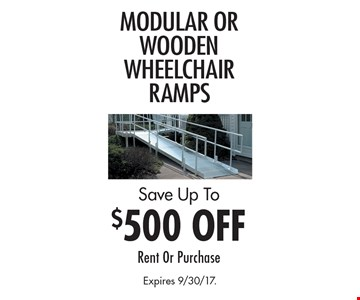 Save Up To $500 OFF Modular Or Wooden Wheelchair ramps. Rent Or Purchase. Expires 9/30/17.