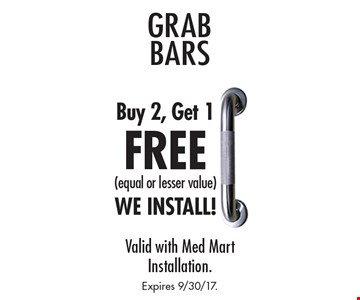 Free Grab BARS, Buy 2, Get 1 free (equal or lesser value). WE INSTALL! Valid with Med Mart Installation. Expires 9/30/17.