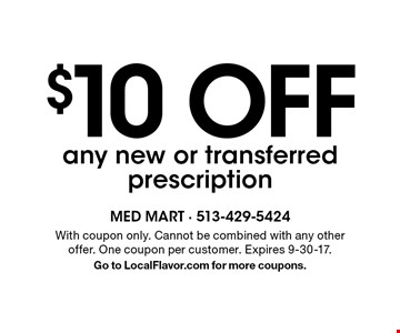 $10 off any new or transferred prescription. With coupon only. Cannot be combined with any other offer. One coupon per customer. Expires 9-30-17. Go to LocalFlavor.com for more coupons.