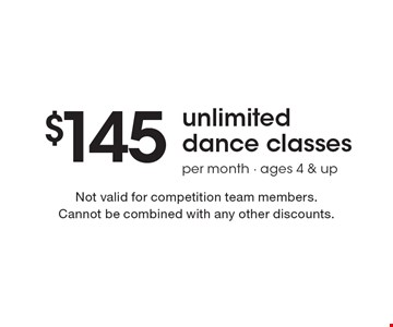 $145 unlimited dance classes. Per month. Ages 4 & up. Not valid for competition team members.Cannot be combined with any other discounts.