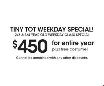 Tiny Tot Weekday Special! 2/3 & 3/4 year old. Weekday class special. $450 for entire year plus free costume! Cannot be combined with any other discounts.