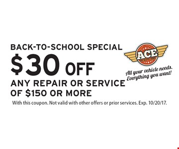 BACK-TO-SCHOOL SPECIAL $30 OFF ANY REPAIR OR SERVICE OF $150 OR MORE. With this coupon. Not valid with other offers or prior services. Exp. 10/20/17.