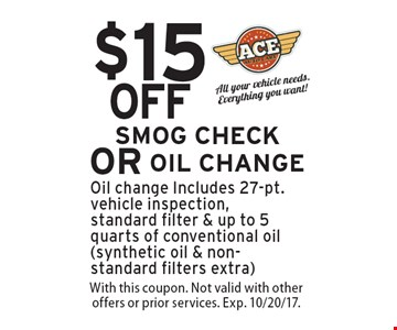 $15 OFF SMOG CHECK OR OIL CHANGE. Oil change Includes 27-pt. vehicle inspection,standard filter & up to 5 quarts of conventional oil (synthetic oil & non-standard filters extra). With this coupon. Not valid with other offers or prior services. Exp. 10/20/17.