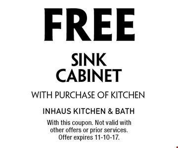 Free Sink Cabinet with purchase of kitchen. With this coupon. Not valid with other offers or prior services. Offer expires 11-10-17.
