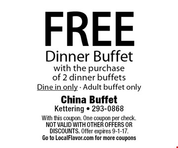FREE Dinner Buffet with the purchase of 2 dinner buffets. Dine in only. Adult buffet only. With this coupon. One coupon per check. Not valid with other offers OR discounts. Offer expires 9-1-17. Go to LocalFlavor.com for more coupons