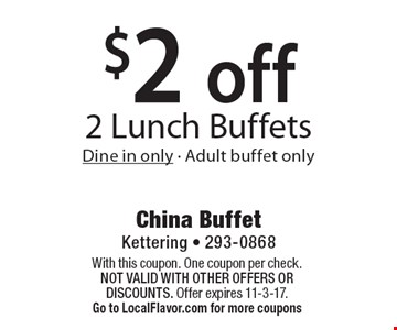 $2 off 2 Lunch Buffets. Dine in only. Adult buffet only. With this coupon. One coupon per check. Not valid with other offers OR discounts. Offer expires 11-3-17. Go to LocalFlavor.com for more coupons