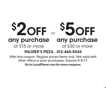 $2 off any purchase of $15 or more OR $5 off any purchase of $30 or more. With this coupon. Regular priced items only. Not valid with other offers or prior purchases. Expires 9-8-17. Go to LocalFlavor.com for more coupons.