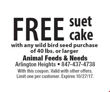 FREE suet cake with any wild bird seed purchase of 40 lbs. or larger. With this coupon. Valid with other offers. Limit one per customer. Expires 10/27/17.