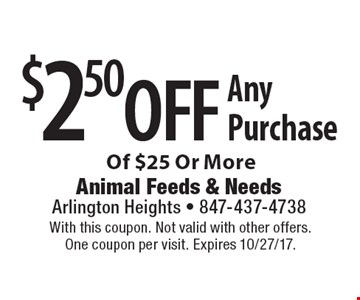 $2.50 off Any Purchase Of $25 Or More. With this coupon. Not valid with other offers. One coupon per visit. Expires 10/27/17.