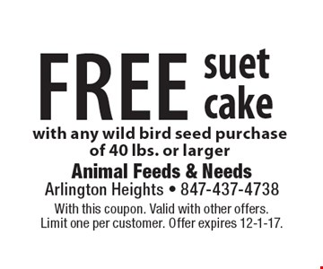 FREE suet cake with any wild bird seed purchase of 40 lbs. or larger. With this coupon. Valid with other offers. Limit one per customer. Offer expires 12-1-17.