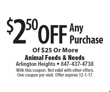 $2.50 off Any Purchase Of $25 Or More. With this coupon. Not valid with other offers. One coupon per visit. Offer expires 12-1-17.