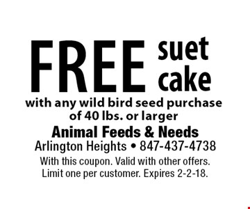 FREE suet cake with any wild bird seed purchase of 40 lbs. or larger. With this coupon. Valid with other offers. Limit one per customer. Expires 2-2-18.