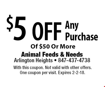 $5 off Any Purchase Of $50 Or More. With this coupon. Not valid with other offers. One coupon per visit. Expires 2-2-18.