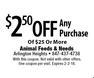 $2.50 off Any Purchase Of $25 Or More. With this coupon. Not valid with other offers. One coupon per visit. Expires 2-2-18.