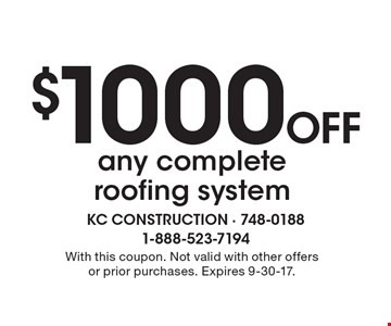 $1000 Off any complete roofing system. With this coupon. Not valid with other offers or prior purchases. Expires 9-30-17.
