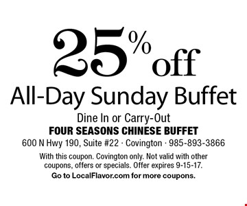 25% off All-Day Sunday Buffet. Dine In or Carry-Out. With this coupon. Covington only. Not valid with other coupons, offers or specials. Offer expires 9-15-17. Go to LocalFlavor.com for more coupons.