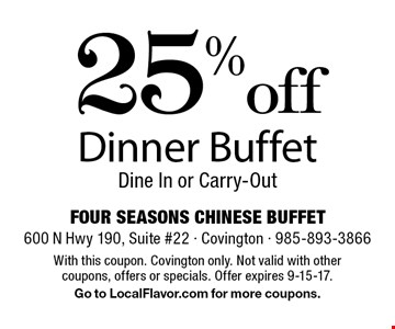 25% off Dinner Buffet. Dine In or Carry-Out. With this coupon. Covington only. Not valid with other coupons, offers or specials. Offer expires 9-15-17. Go to LocalFlavor.com for more coupons.