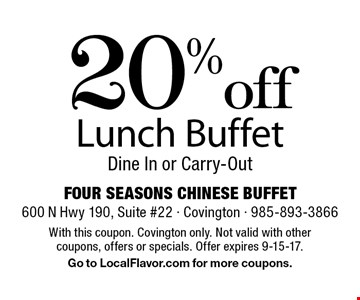 20% off Lunch Buffet. Dine In or Carry-Out. With this coupon. Covington only. Not valid with other coupons, offers or specials. Offer expires 9-15-17. Go to LocalFlavor.com for more coupons.