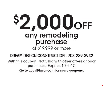$2,000 Off any remodeling purchase of $19,999 or more. With this coupon. Not valid with other offers or prior purchases. Expires 10-6-17. Go to LocalFlavor.com for more coupons.