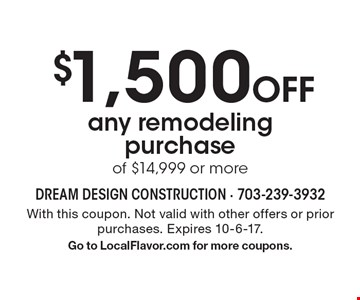 $1,500 Off any remodeling purchase of $14,999 or more. With this coupon. Not valid with other offers or prior purchases. Expires 10-6-17. Go to LocalFlavor.com for more coupons.
