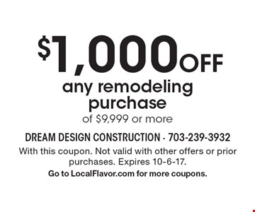 $1,000 Off any remodeling purchase of $9,999 or more . With this coupon. Not valid with other offers or prior purchases. Expires 10-6-17. Go to LocalFlavor.com for more coupons.