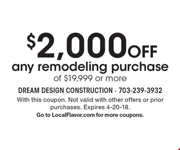 $2,000 Off any remodeling purchase of $19,999 or more. With this coupon. Not valid with other offers or prior purchases. Expires 4-20-18. Go to LocalFlavor.com for more coupons.