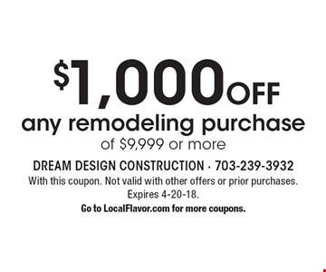 $1,000 Off any remodeling purchase of $9,999 or more . With this coupon. Not valid with other offers or prior purchases. Expires 4-20-18. Go to LocalFlavor.com for more coupons.