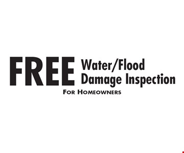 FREE Water/FloodDamage Inspection. For Homeowners