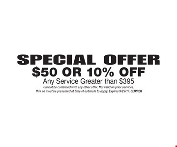 Special Offer $50 Or 10% Off Any Service Greater than $395. Cannot be combined with any other offer. Not valid on prior services.This ad must be presented at time of estimate to apply. Expires 9/29/17. CLIPPER