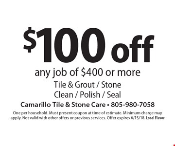 $100 off any job of $400 or more Tile & Grout / Stone Clean / Polish / Seal. One per household. Must present coupon at time of estimate. Minimum charge may apply. Not valid with other offers or previous services. Offer expires 6/15/18. Local Flavor