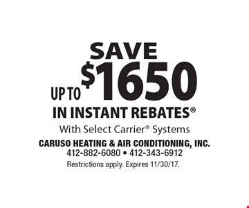 SAVE Up to $1650 IN INSTANT REBATES With Select Carrier Systems. Restrictions apply. Expires 11/30/17.