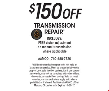 $150 off transmission repair* Includes: FREE clutch adjustment on manual transmission where applicable. *Valid on transmission repair only. Not valid on transmission service. Must be presented at vehicle drop-off, not valid in other centers. Limit one coupon per vehicle, may not be combined with other offers, discounts, or special fleet pricing. Valid on most vehicles, certain exclusions apply. Void where prohibited or if altered. Available at AAMCO of San Marcos, CA center only. Expires 10-30-17.
