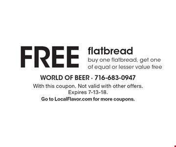 FREE flatbread. Buy one flatbread, get one of equal or lesser value free. With this coupon. Not valid with other offers.Expires 7-13-18.Go to LocalFlavor.com for more coupons.