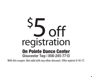 $5 off registration. With this coupon. Not valid with any other discount. Offer expires 9-16-17.
