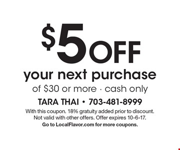 $5 Off your next purchase of $30 or more. Cash only. With this coupon. 18% gratuity added prior to discount. Not valid with other offers. Offer expires 10-6-17. Go to LocalFlavor.com for more coupons.