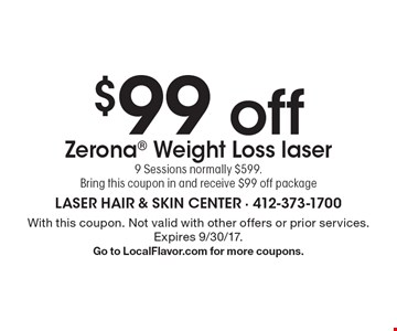$99 off Zerona® Weight Loss laser. 9 Sessions normally $599. Bring this coupon in and receive $99 off package. With this coupon. Not valid with other offers or prior services. Expires 9/30/17. Go to LocalFlavor.com for more coupons.