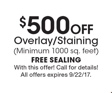 $500 Off Overlay/Staining (Minimum 1000 sq. feet). With this offer! Call for details! All offers expires 9/22/17.
