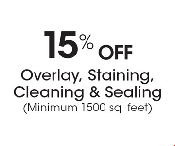 15% Off Overlay, Staining, Cleaning & Sealing (Minimum 1500 sq. feet).