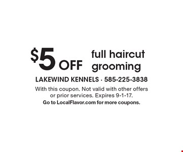 $5 Off full haircut grooming. With this coupon. Not valid with other offers or prior services. Expires 9-1-17. Go to LocalFlavor.com for more coupons.