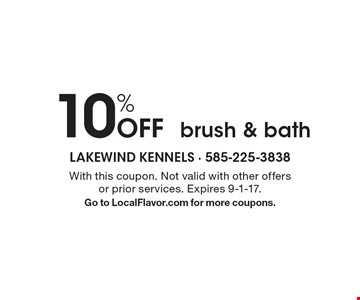 10% Off brush & bath. With this coupon. Not valid with other offers or prior services. Expires 9-1-17. Go to LocalFlavor.com for more coupons.